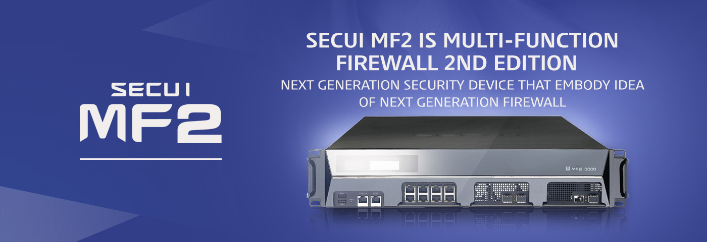 SECUI MF2 IS MULTI-FUNCTION FIREWALL 2ND EDITION NEXT-GENERATION FIREWALL 사상을 구현한 차세대 보안제품